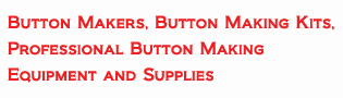 Tecre Button Makers, Button Making Kits, Professional Button Making Equipment and Supplies